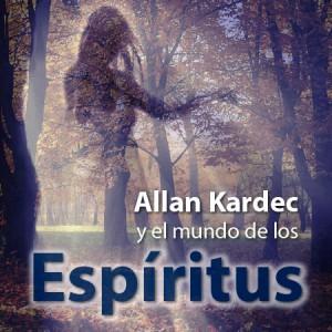 Allan Kardec y el mundo de los espíritus
